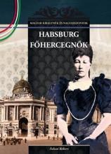 HABSBURG FŐHERCEGNŐK - Ekönyv - FALVAI RÓBERT