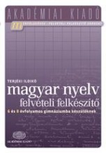 MAGYAR NYELV FELVÉTELI FELKÉSZÍTŐ - 6., 8. ÉVFOLYAMOS GIMNÁZIUMBA KÉSZÜLŐKNEK - Ekönyv - TERJÉKI ILDIKÓ