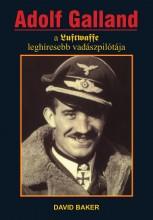 ADOLF GALLAND - A LUFTWAFFE LEGHÍRESEBB VADÁSZPILÓTÁJA - Ekönyv - BAKER, DAVID