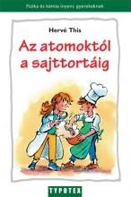AZ ATOMOKTÓL A SAJTTORTÁIG (ÚJ!) - Ekönyv - THIS, HERVÉ