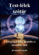 TEST-LÉLEK SZÓTÁR - A BETEGSÉGEK LELKI, MENTÁLIS ÉS KARMIKUS OKAI - Ekönyv - KÉSMÁRKI LÁSZLÓ