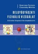 BELGYÓGYÁSZATI FIZIKÁLIS VIZSGÁLAT - A KLINIKAI DIAGNOSZTIKA ALAPMÓDSZERE - Ekönyv - SZARVAS FERENC, CSANÁDY MIKLÓS