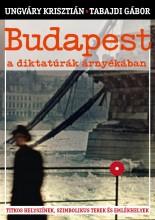 BUDAPEST A DIKTATÚRÁK ÁRNYÉKÁBAN - Ekönyv - UNGVÁRY KRISZTIÁN. TABAJDI GÁBOR