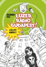 LÚZER RÁDIÓ, BUDAPEST! - Ekönyv - BÖSZÖRMÉNYI GYULA