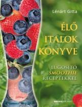ÉLŐ ITALOK KÖNYVE - LÚGOSÍTÓ SMOOTHIE RECEPTEKKEL - Ekönyv - LÉNÁRT GITTA