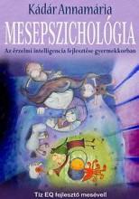 MESEPSZICHOLÓGIA - AZ ÉRZELMI INTELLIGENCIA FEJLESZTÉSE GYERMEKKORBAN - Ekönyv - KÁDÁR ANNAMÁRIA