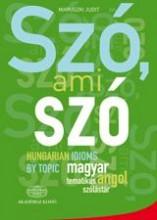 SZÓ, AMI SZÓ - MAGYAR-ANGOL TEMATKUS SZÓLÁSTÁR - Ekönyv - MARUSZKI JUDIT