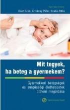 MIT TEGYEK, HA BETEG A GYERMEKEM? - Ekönyv - CSEH ÁRON (SZERK.), KRIVÁCSY PÉTER (SZER