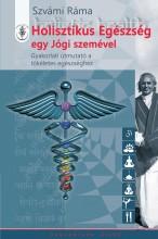 HOLISZTIKUS EGÉSZSÉG EGY JÓGI SZEMÉVEL - Ebook - SZVÁMI RÁMA