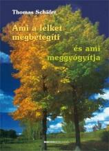 AMI A LELKET MEGBETEGÍTI - ÉS AMI MEGGYÓGYÍTJA - ÁTDOLG. KIAD. - Ekönyv - SCHÄFER, THOMAS