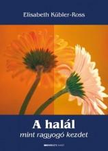 A HALÁL MINT RAGYOGÓ KEZDET (ÁTDOLG. KIAD.) - Ekönyv - KÜBLER-ROSS, ELISABETH