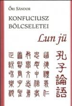 KONFUCIUSZ BÖLCSELETEI - LUN JÜ - Ekönyv - ŐRI SÁNDOR