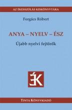 ANYA - NYELV - ÉSZ - ÚJABB NYELVI FEJTÖRŐK - Ekönyv - FORGÁCS RÓBERT