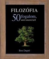 FILOZÓFIA - 50 FOGALOM, AMIT ISMERNI KELL - Ebook - DUPRÉ, BEN