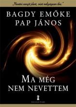 MA MÉG NEM NEVETTEM - Ekönyv - BAGDY EMŐKE, PAP JÁNOS