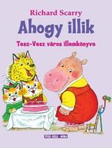 AHOGY ILLIK - TESZ-VESZ VÁROS ILLEMTANKÖNYVE - Ekönyv - SCARRY, RICHARD