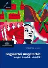 FOGYASZTÓI MAGATARTÁS - INSIGHT, TRENDEK, VÁSÁRLÓK - Ebook - TÖRŐCSIK MÁRIA