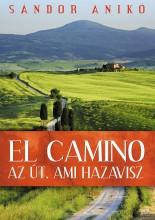 EL CAMINO - AZ ÚT, AMI HAZAVISZ - Ebook - SÁNDOR ANIKÓ