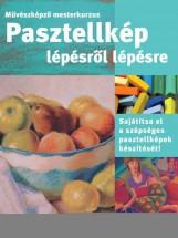 PASZTELLKÉP LÉPÉSRŐL LÉPÉSRE - MŰVÉSZKÉPZŐ MESTERKURZUS - Ebook - 56822