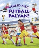 Keresd meg a futballpályán! - Keresd meg! - Ekönyv - NAPRAFORGÓ KÖNYVKIADÓ
