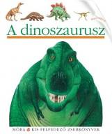 A DINOSZAURUSZ - KIS FELFEDEZŐ ZSEBKÖNYVEK - Ekönyv - MÓRA KÖNYVKIADÓ