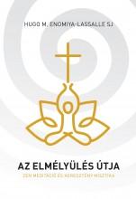 AZ ELMÉLYÜLÉS ÚTJA - ZEN MEDITÁCIÓ ÉS KERESZTÉNY MISZTIKA - Ekönyv - ENOMIYA-LASSALLE SJ, HUGO M.