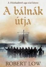A BÁLNÁK ÚTJA - A FELESKÜDÖTTEK SAGA 1. - Ekönyv - LOW, ROBERT