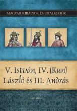 V. ISTVÁN, IV. (KUN) LÁSZLÓ ÉS III. ANDRÁS - MAGYAR KIRÁLYOK ÉS URALKODÓK 9. - Ekönyv - VITÉZ MIKLÓS