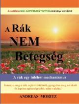 A RÁK NEM BETEGSÉG - A RÁK EGY TÚLÉLÉSI MECHANIZMUS - Ekönyv - MORITZ, ANDREAS