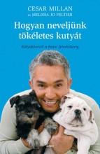 HOGYAN NEVELJÜNK TÖKÉLETES KUTYÁT - Ekönyv - MILLAN, CESAR - PELITER, MELISSA JO