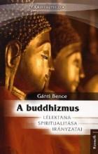 A BUDDHIZMUS - LÉLEKTANA, SPIRITUALITÁSA, IRÁNYZATAI - Ekönyv - GÁNTI BENCE