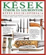 KÉSEK, TŐRÖK ÉS SZURONYOK KÉPES ENCIKLOPÉDIÁJA - Ekönyv - CAPWELL, TOBIAS