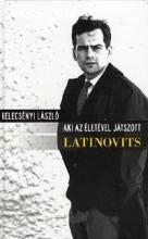 AKI AZ ÉLETÉVEL JÁTSZOTT - LATINOVITS - Ekönyv - KELECSÉNYI LÁSZLÓ