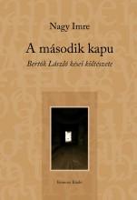 A MÁSODIK KAPU - BERTÓK LÁSZLÓ KÉSEI KÖLTÉSZETE - Ekönyv - NAGY IMRE