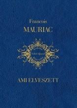 AMI ELVESZETT (DÍSZKÖTÉS) - Ebook - MAURIAC, FRANCOIS