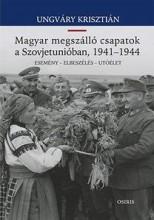 MAGYAR MEGSZÁLLÓ CSAPATOK A SZOVJETUNIÓBAN, 1941-1944 - Ekönyv - UNGVÁRY KRISZTIÁN