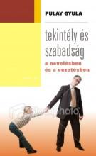 TEKINTÉLY ÉS SZABADSÁG A NEVELÉSBEN ÉS A VEZETÉSBEN - Ekönyv - PULAY GYULA