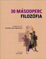 30 MÁSODPERC FILOZÓFIA - A LEGFONTOSABB FILOZÓFIAI ELMÉLETEK RÖVIDEN - Ekönyv - LOEWER, BARRY