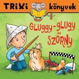 GLUGGY-GLUGY SZÖRNY - TRIXI KÖNYVEK - Ekönyv - SZILÁGYI LAJOS E.V.