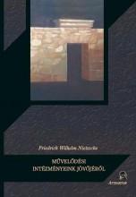 MŰVELŐDÉSI INTÉZMÉNYEINK JÖVŐJÉRŐL - Ekönyv - NIETZSCHE, WILHELM FRIEDRICH