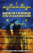 ÖNVÉDELEM A MIGRÁNSOK ÉS AZ EU-KALIFÁTUS ELLEN - Ebook - TŐKE PÉTER-DRÁBIK JÁNOS