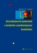 KÉSZSÉGFEJLESZTŐ GYAKORLATOK A BORDERLINE SZEMÉLYISÉGZAVAR KEZELÉSÉHEZ - Ebook - Linehan, Marsha M.