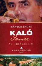 KALÓ IMRE - AZ ORÁKULUM - A BOR FILOZÓFIÁJA - Ekönyv - KÁNTOR ENDRE
