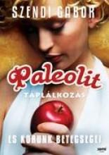 PALEOLIT TÁPLÁLKOZÁS ÉS KORUNK BETEGSÉGEI - Ekönyv - SZENDI GÁBOR
