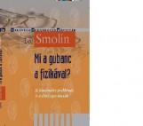 MI A GUBANC A FIZIKÁVAL? - Ekönyv - SMOLIN, LEE