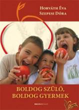 BOLDOG SZÜLŐ, BOLDOG GYERMEK - 2. ÁTDOLGOZOTT KIADÁS - Ekönyv - HORVÁTH ÉVA - SZEPESI DÓRA