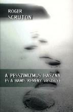 A PESSZIMIZMUS HASZNA ÉS A HAMIS REMÉNY VESZÉLYE - Ekönyv - SCRUTON, ROGER