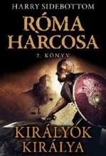 KIRÁLYOK KIRÁLYA - RÓMA HARCOSA - 2. KÖNYV - Ekönyv - SIDEBOTTOM, HARRY