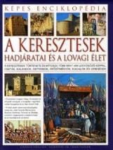 A KERESZTESEK HADJÁRATAI ÉS A LOVAGI ÉLET - KÉPES ENCIKLOPÉDIA - Ekönyv - KOSSUTH KIADÓ ZRT.