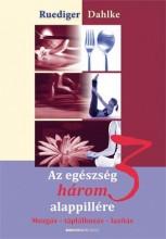 AZ EGÉSZSÉG HÁROM ALAPPILLÉRE - Ekönyv - DAHLKE, RUDIGER